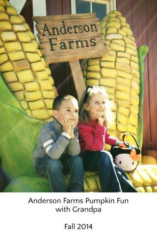 Anderson Farms Pumpkin Fun with Grandpa Fall 2014
