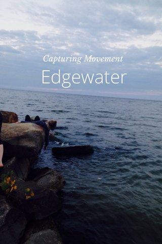 Edgewater Capturing Movement