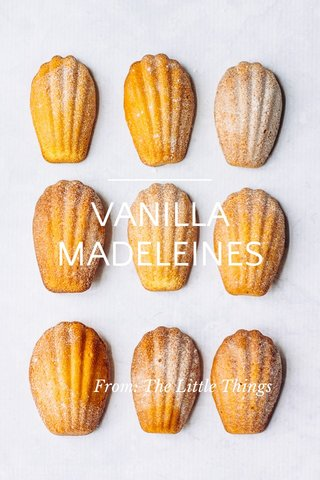 VANILLA MADELEINES From: The Little Things