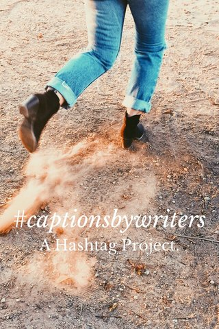 #captionsbywriters A Hashtag Project.