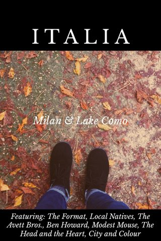 ITALIA Milan & Lake Como Featuring: The Format, Local Natives, The Avett Bros., Ben Howard, Modest Mouse, The Head and the Heart, City and Colour