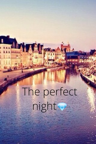The perfect night💎