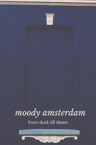 moody amsterdam from dusk till dawn