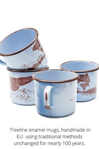 Treeline enamel mugs, handmade in EU using traditional methods unchanged for nearly 100 years.