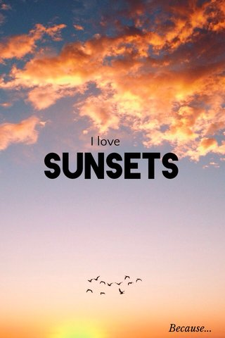 Sunsets I love Because...