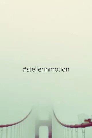 #stellerinmotion