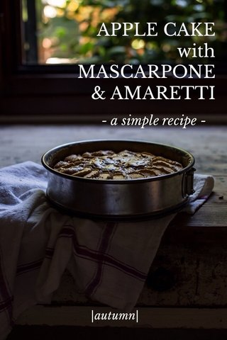 APPLE CAKE with MASCARPONE & AMARETTI - a simple recipe - |autumn|