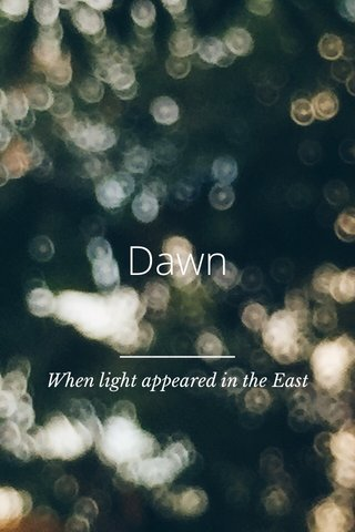 Dawn When light appeared in the East
