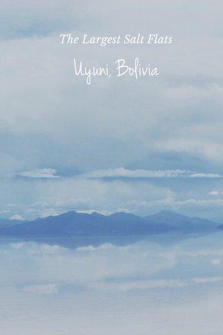 Uyuni, Bolivia The Largest Salt Flats