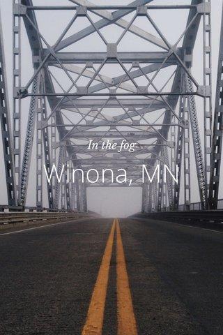 Winona, MN In the fog