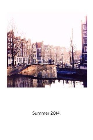 Summer 2014.