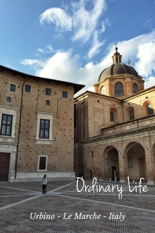 Ordinary Life Urbino - Le Marche - Italy