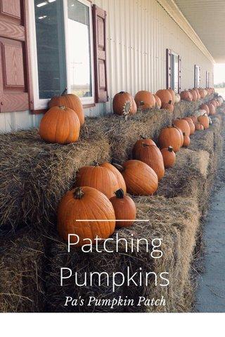 Patching Pumpkins Pa's Pumpkin Patch