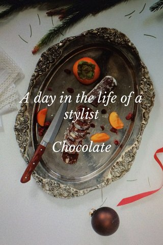 A day in the life of a stylist Chocolate