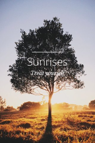 Sunrises Treat yourself