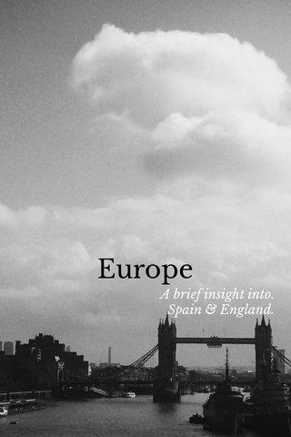 Europe A brief insight into. Spain & England.