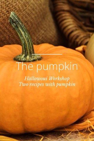 The pumpkin Hallowoui Workshop Two recipes with pumpkin