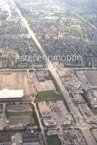 #stellerinmotion from 30,000ft
