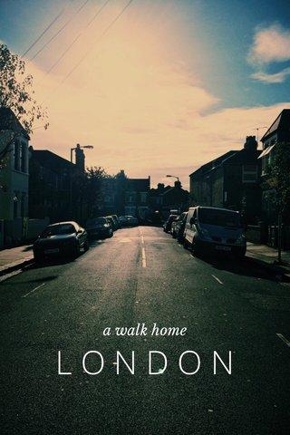 LONDON a walk home