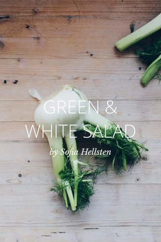 GREEN & WHITE SALAD by Sofia Hellsten