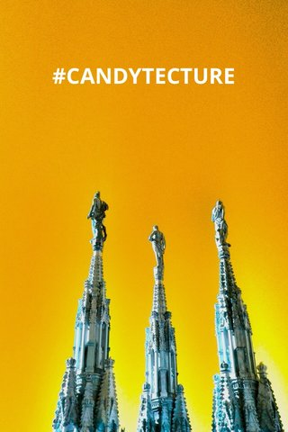 #CANDYTECTURE