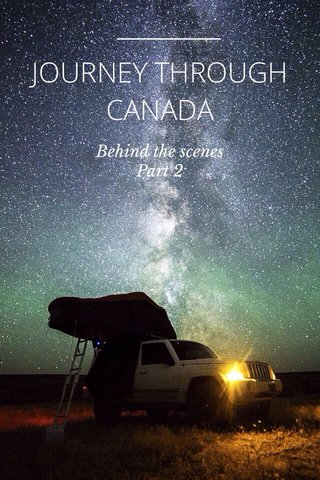 JOURNEY THROUGH CANADA Behind the scenes Part 2
