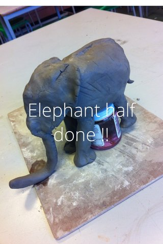 Elephant half done !!