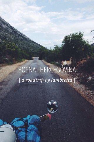 BOSNA i HERCEGOVINA | a roadtrip by lambretta |