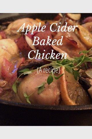 Apple Cider Baked Chicken {A recipe}