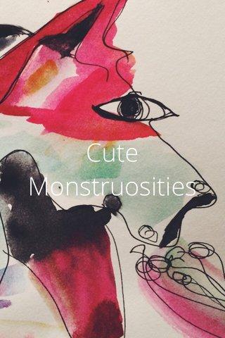 Cute Monstruosities