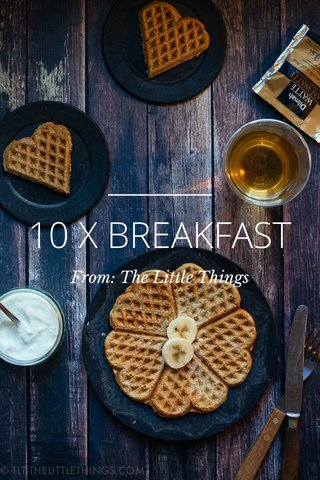 10 X BREAKFAST From: The Little Things