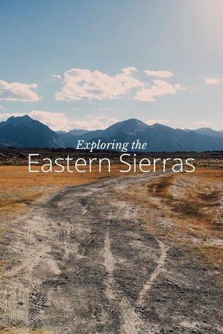 Eastern Sierras Exploring the