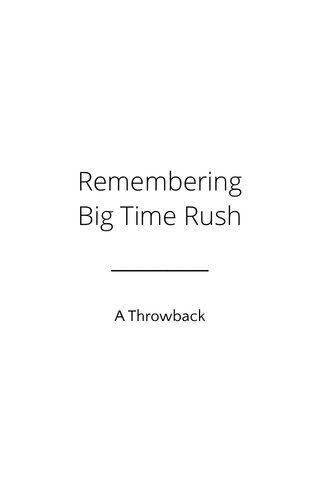 Remembering Big Time Rush A Throwback
