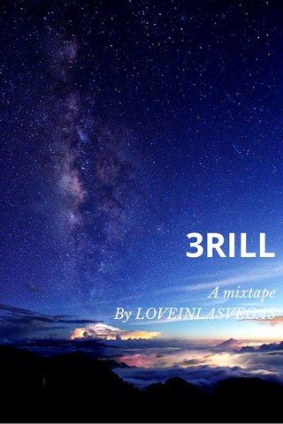3RILL A mixtape By LOVEINLASVEGAS