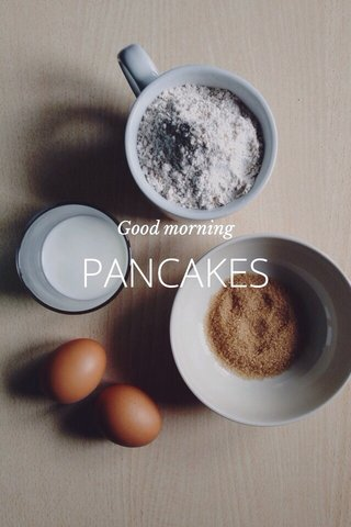 PANCAKES Good morning