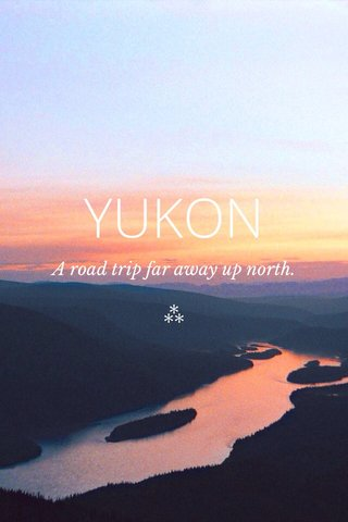 YUKON ⁂ A road trip far away up north.
