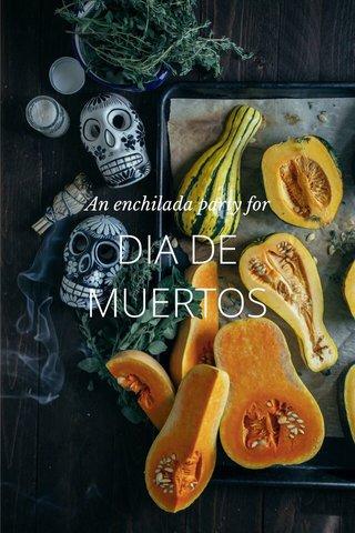 DIA DE MUERTOS An enchilada party for