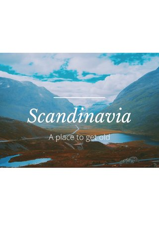 Scandinavia A place to get old