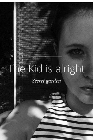 The Kid is alright Secret garden