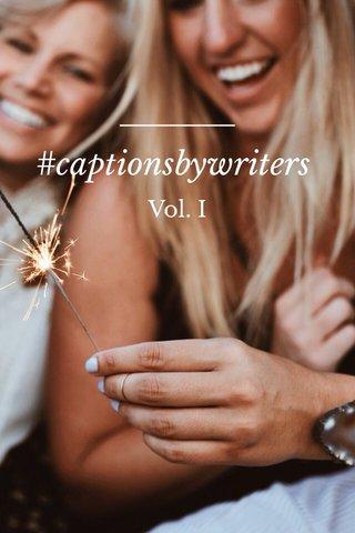 #captionsbywriters Vol. I