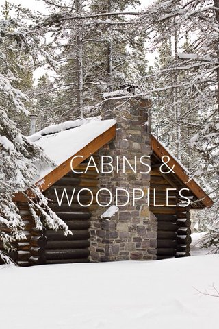 CABINS & WOODPILES