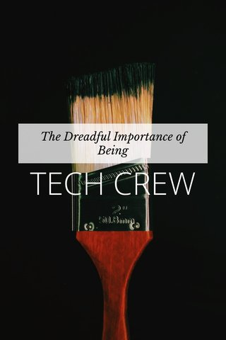 TECH CREW The Dreadful Importance of Being
