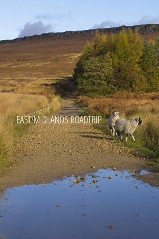 EAST MIDLANDS ROADTRIP