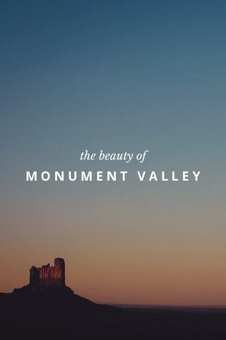 MONUMENT VALLEY the beauty of