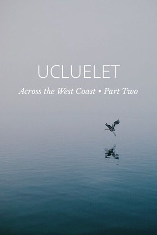 UCLUELET Across the West Coast • Part Two