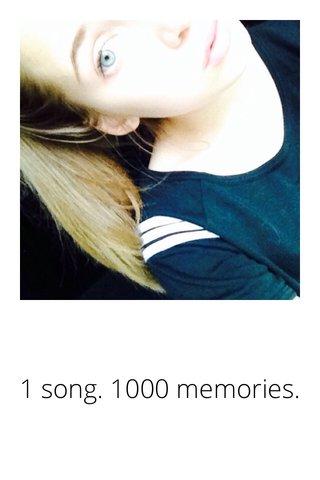 1 song. 1000 memories.