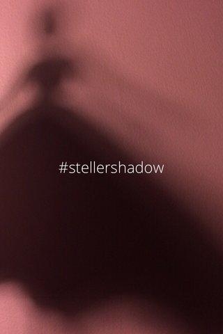 #stellershadow