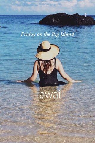 Hawaii Friday on the Big Island