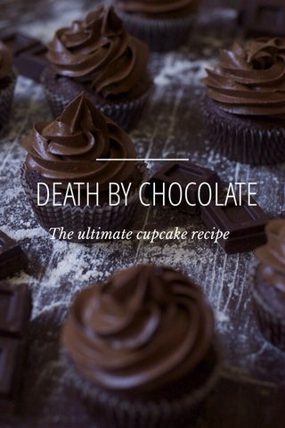 DEATH BY CHOCOLATE The ultimate cupcake recipe