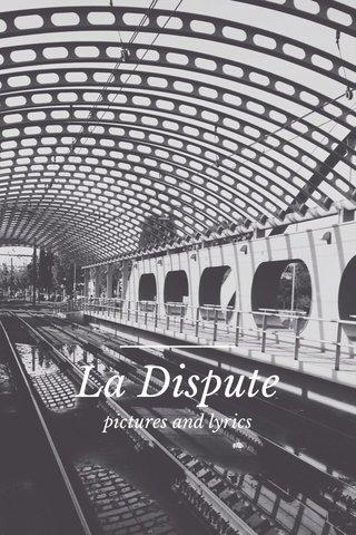 La Dispute pictures and lyrics